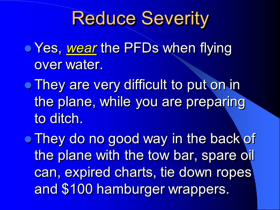 Reduce Severity Yes, wear the PFDs when flying over water.