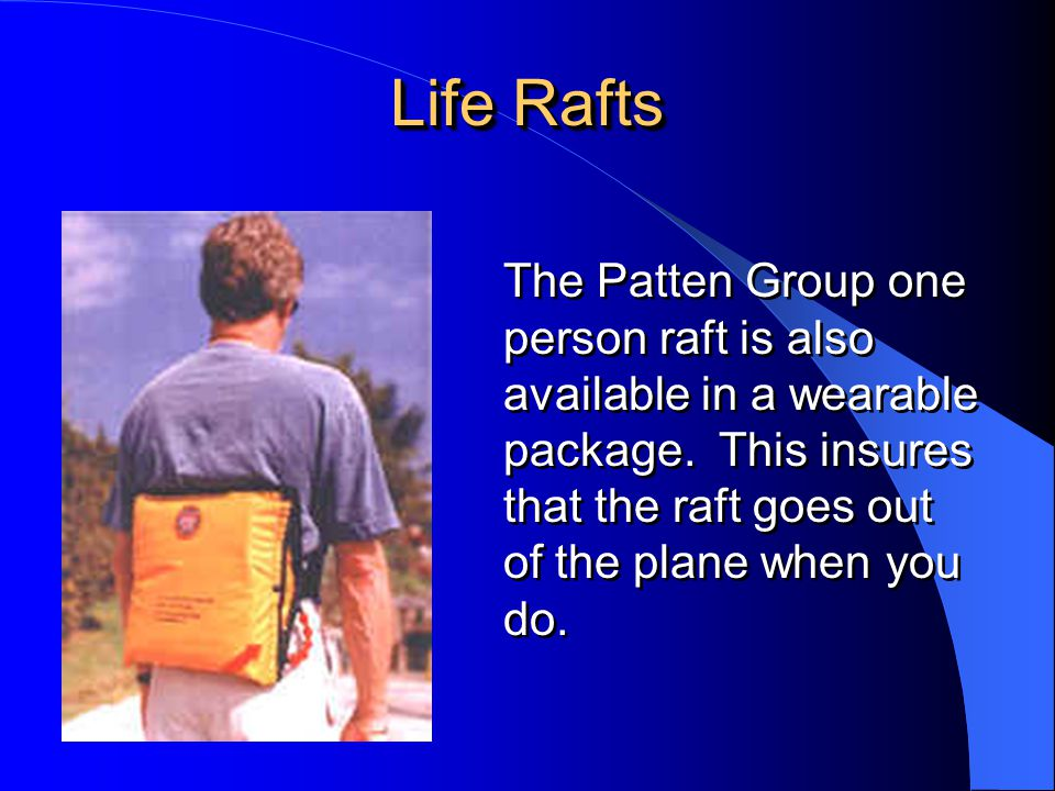 Life Rafts The Patten Group one person raft is also available in a wearable package.