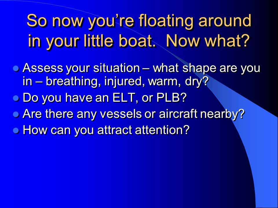 So now you're floating around in your little boat. Now what