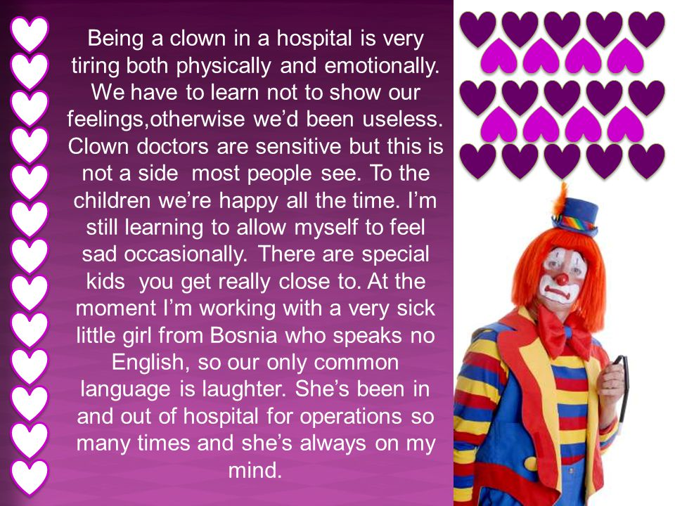 Being a clown in a hospital is very tiring both physically and emotionally.