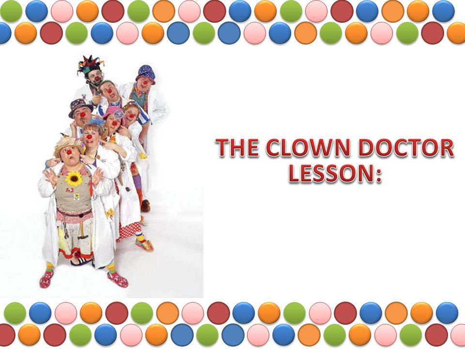 THE CLOWN DOCTOR LESSON: