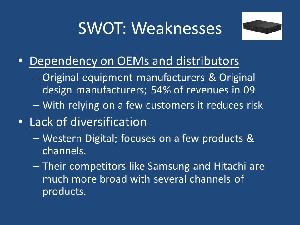 SWOT: Weaknesses Dependency on OEMs and distributors