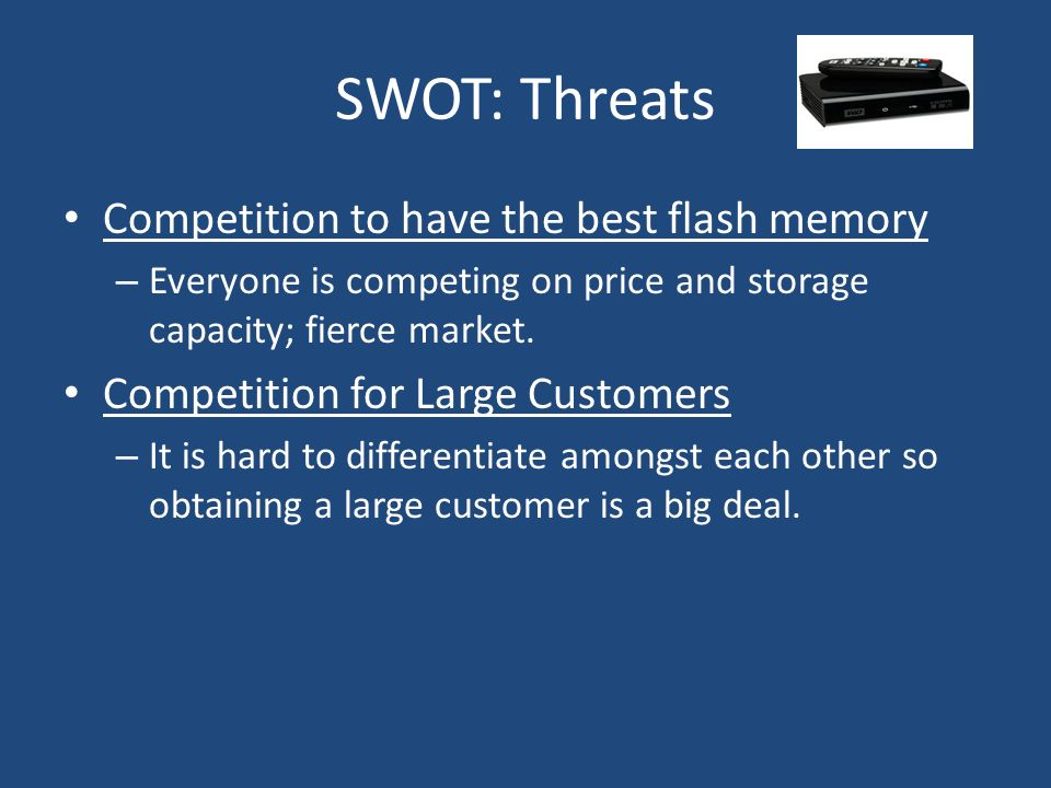SWOT: Threats Competition to have the best flash memory