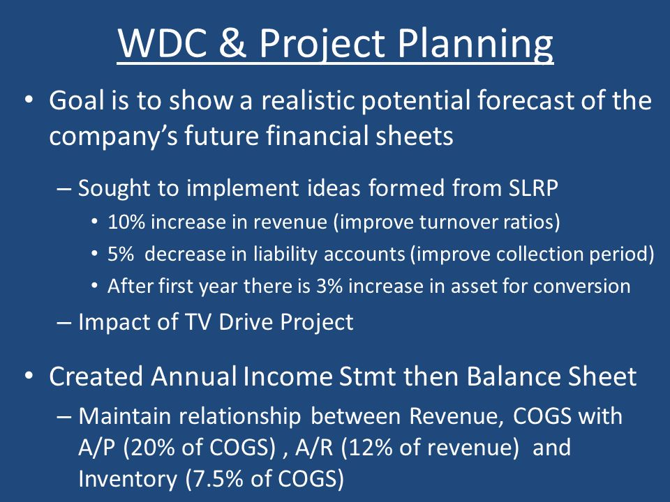 WDC & Project Planning Goal is to show a realistic potential forecast of the company's future financial sheets.
