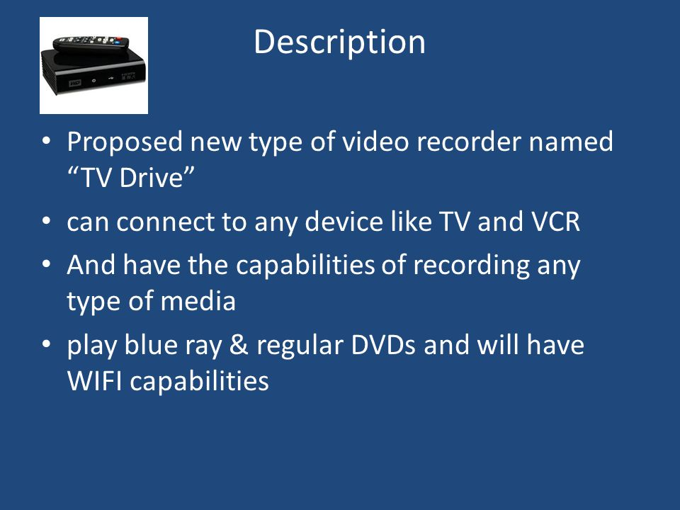 Description Proposed new type of video recorder named TV Drive