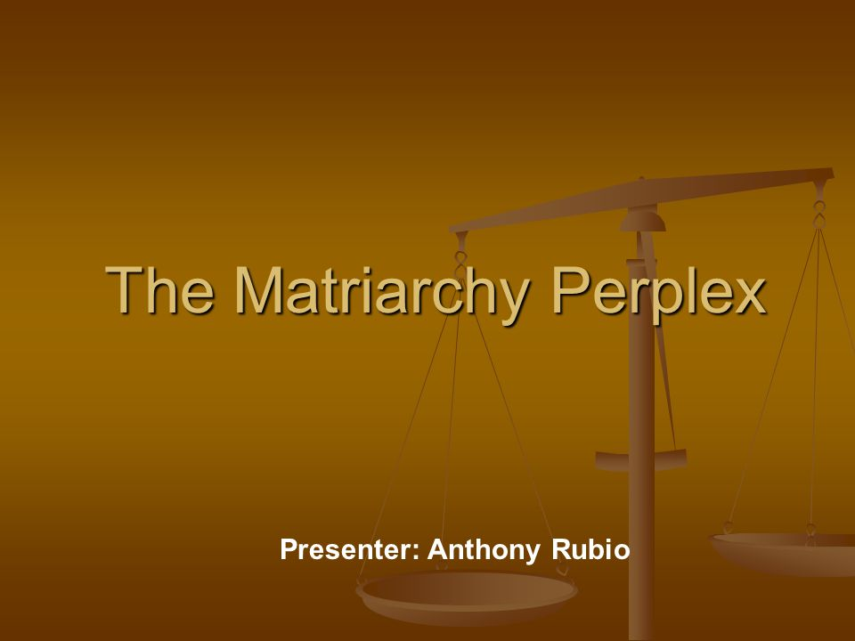 The Matriarchy Perplex