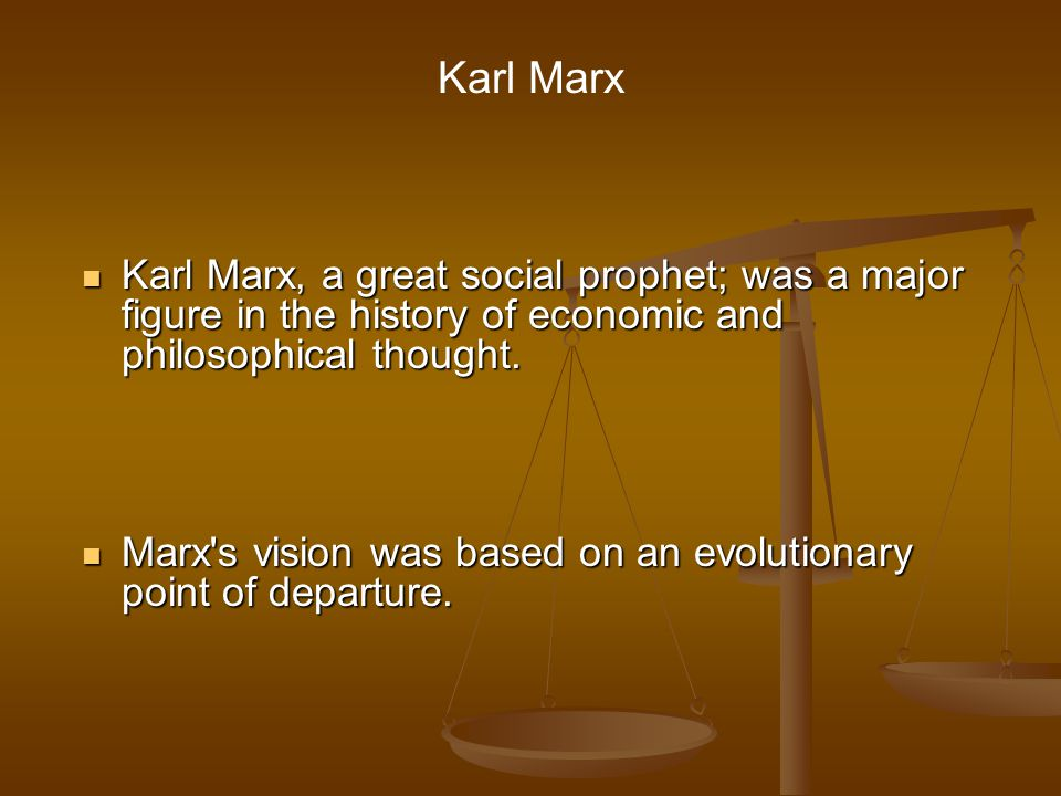 Karl Marx Karl Marx, a great social prophet; was a major figure in the history of economic and philosophical thought.