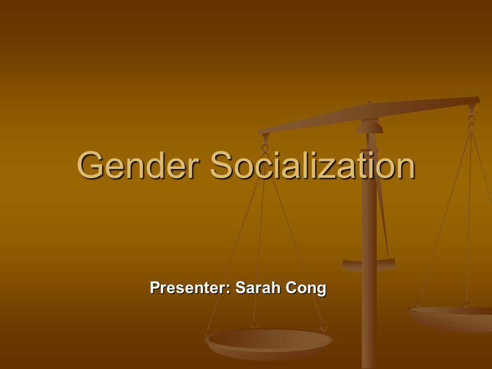 Gender Socialization Presenter: Sarah Cong