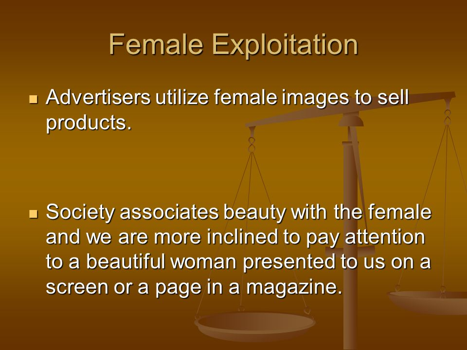 Female Exploitation Advertisers utilize female images to sell products.