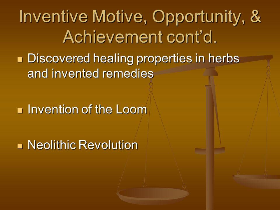 Inventive Motive, Opportunity, & Achievement cont'd.