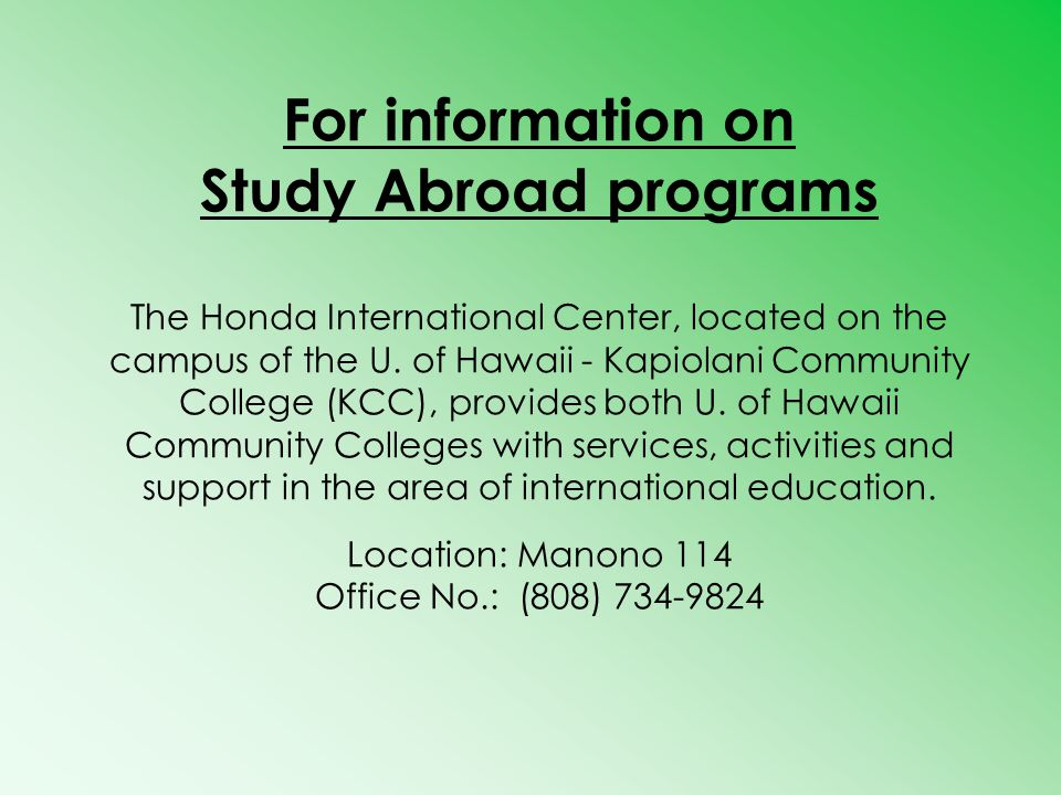 For information on Study Abroad programs The Honda International Center, located on the campus of the U.
