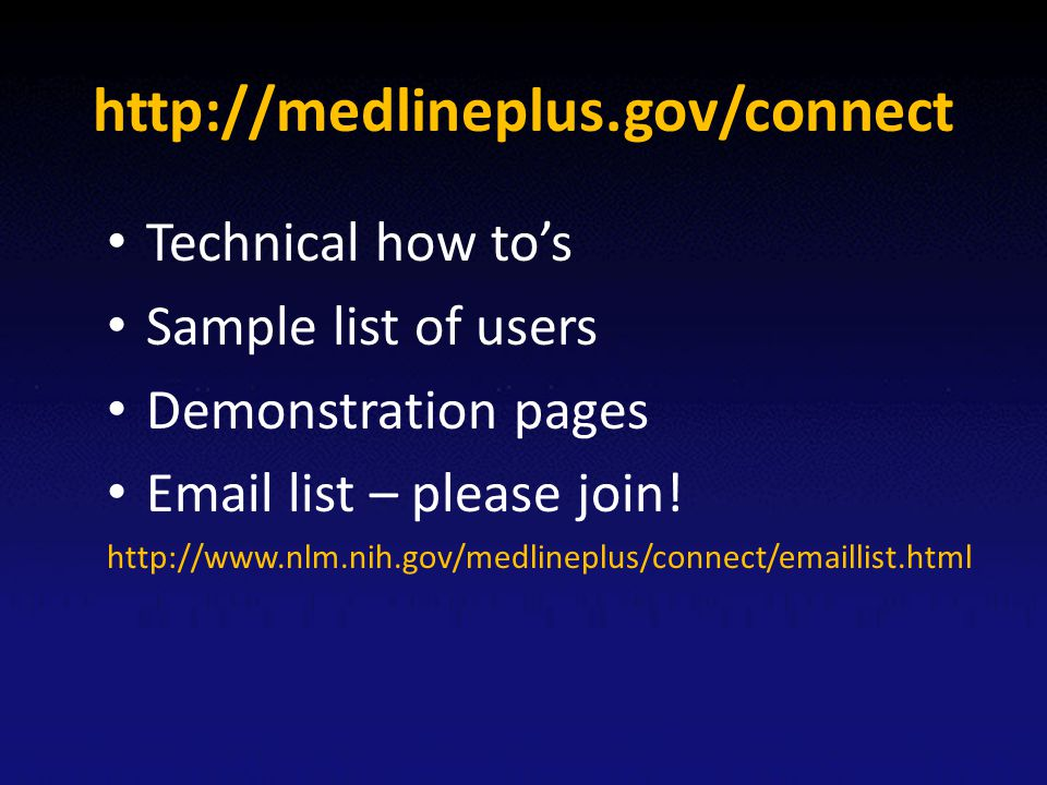 http://medlineplus.gov/connect Technical how to's Sample list of users