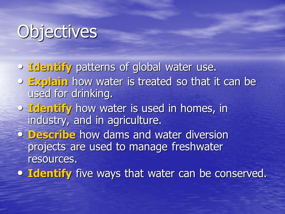 Objectives Identify patterns of global water use.