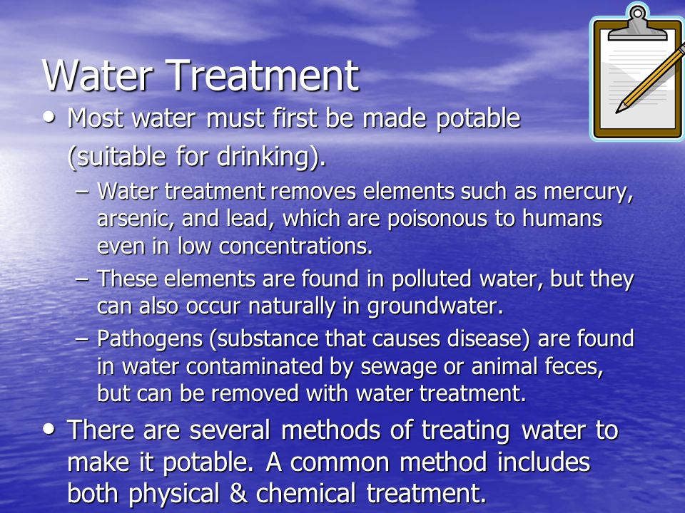 Water Treatment Most water must first be made potable