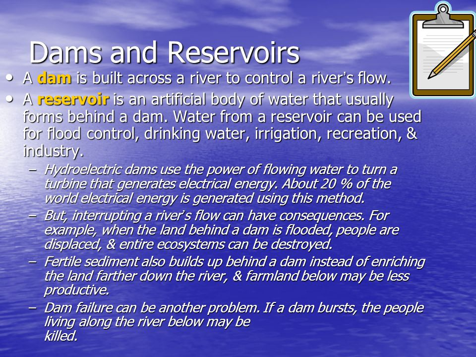 Dams and Reservoirs A dam is built across a river to control a river's flow.