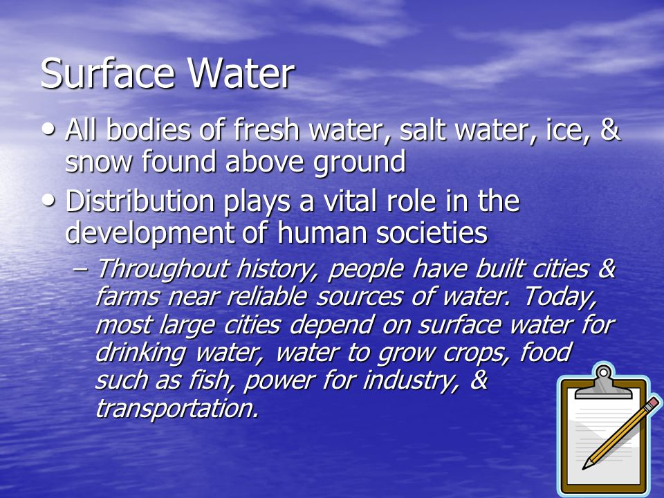 Surface Water All bodies of fresh water, salt water, ice, & snow found above ground.