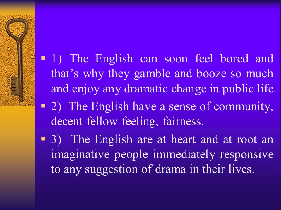1) The English can soon feel bored and that's why they gamble and booze so much and enjoy any dramatic change in public life.