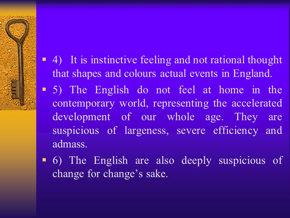 4) It is instinctive feeling and not rational thought that shapes and colours actual events in England.