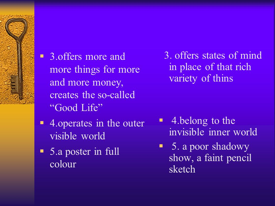 3.offers more and more things for more and more money, creates the so-called Good Life