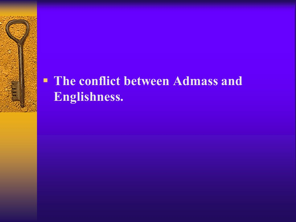 The conflict between Admass and Englishness.