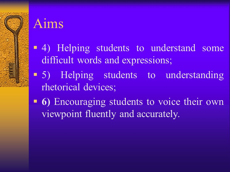 Aims 4) Helping students to understand some difficult words and expressions; 5) Helping students to understanding rhetorical devices;