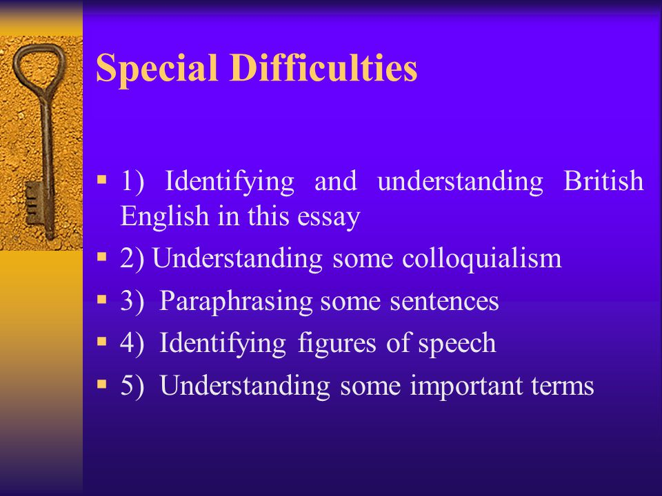 Special Difficulties 1) Identifying and understanding British English in this essay. 2) Understanding some colloquialism.