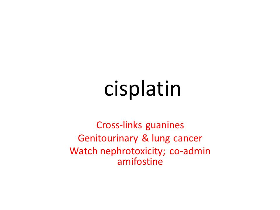 cisplatin Cross-links guanines Genitourinary & lung cancer