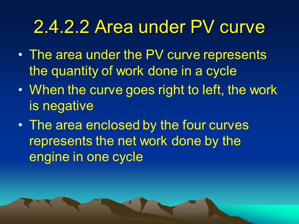 2.4.2.2 Area under PV curve The area under the PV curve represents the quantity of work done in a cycle.