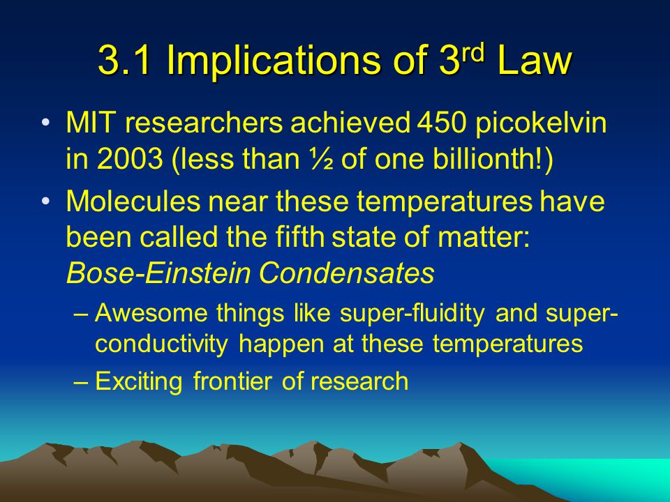 3.1 Implications of 3rd Law MIT researchers achieved 450 picokelvin in 2003 (less than ½ of one billionth!)