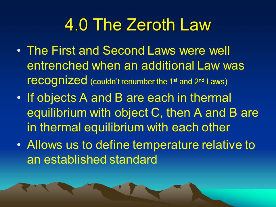 4.0 The Zeroth Law The First and Second Laws were well entrenched when an additional Law was recognized (couldn't renumber the 1st and 2nd Laws)