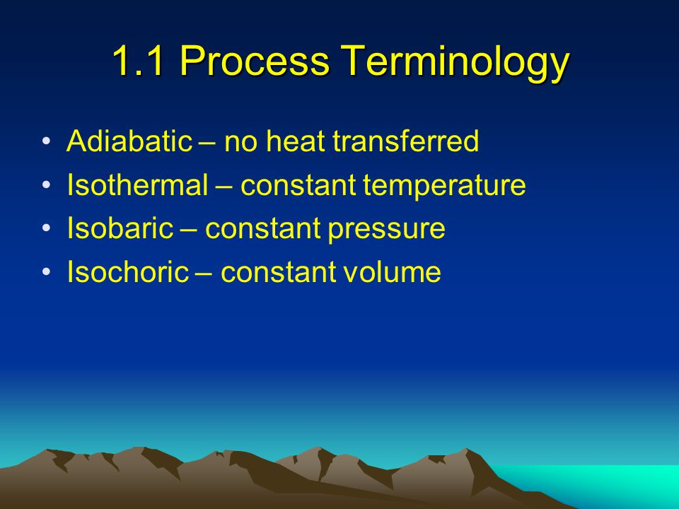 1.1 Process Terminology Adiabatic – no heat transferred