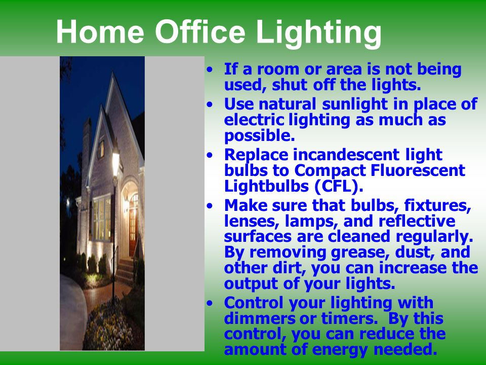 Home Office Lighting If a room or area is not being used, shut off the lights.