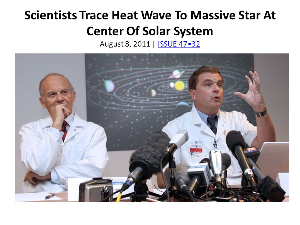 Scientists Trace Heat Wave To Massive Star At Center Of Solar System August 8, 2011 | ISSUE 47•32