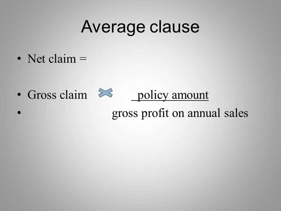 Average clause Net claim = Gross claim policy amount