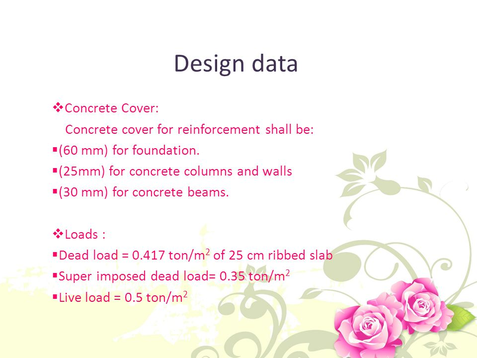Design data Concrete Cover: Concrete cover for reinforcement shall be: