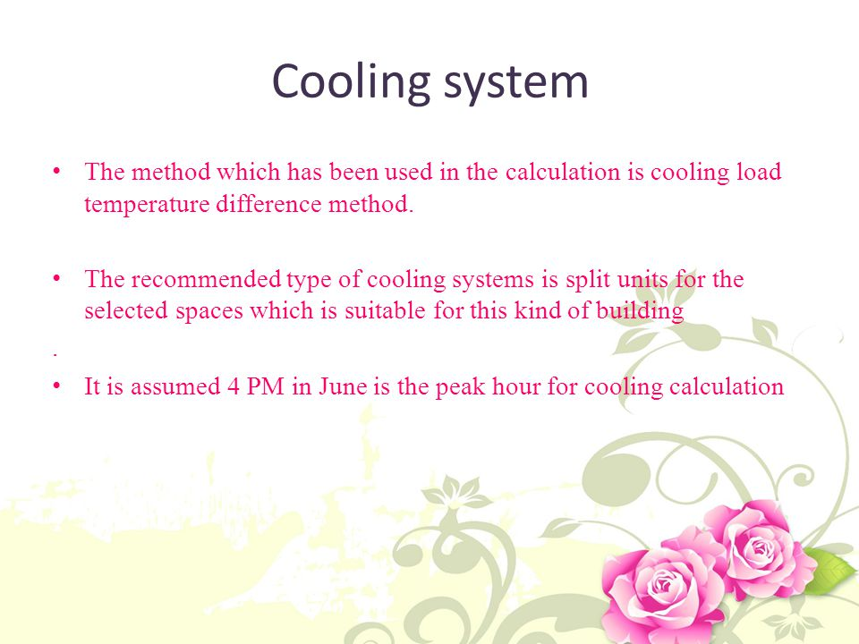 Cooling system The method which has been used in the calculation is cooling load temperature difference method.