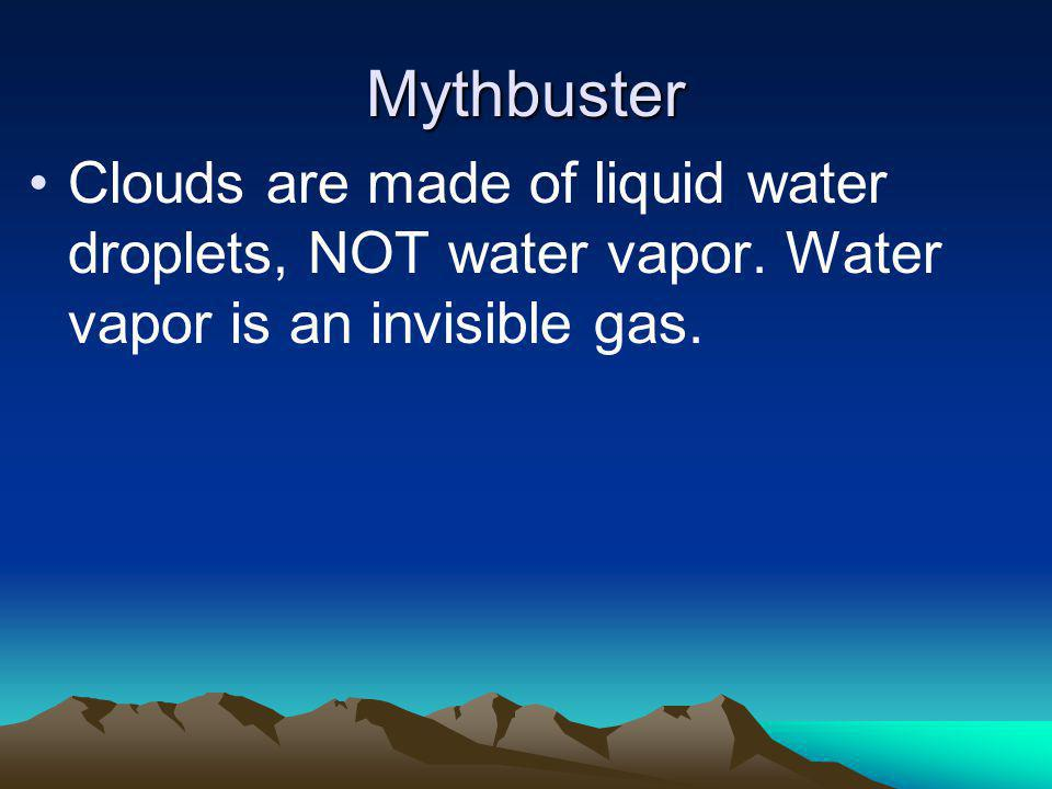 Mythbuster Clouds are made of liquid water droplets, NOT water vapor.