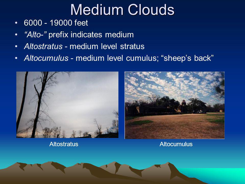 Medium Clouds 6000 - 19000 feet Alto- prefix indicates medium