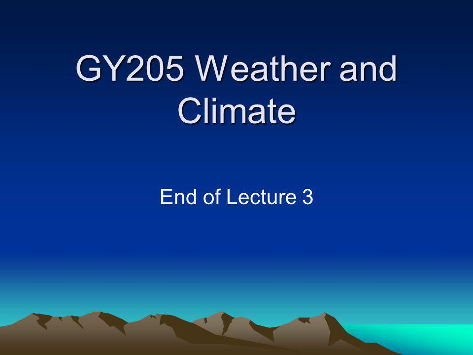 GY205 Weather and Climate End of Lecture 3