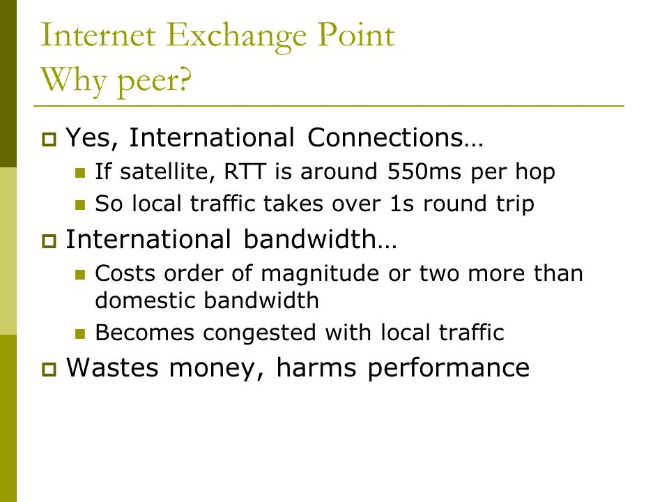 Internet Exchange Point Why peer