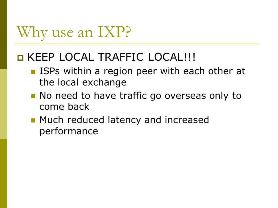 Why use an IXP KEEP LOCAL TRAFFIC LOCAL!!!