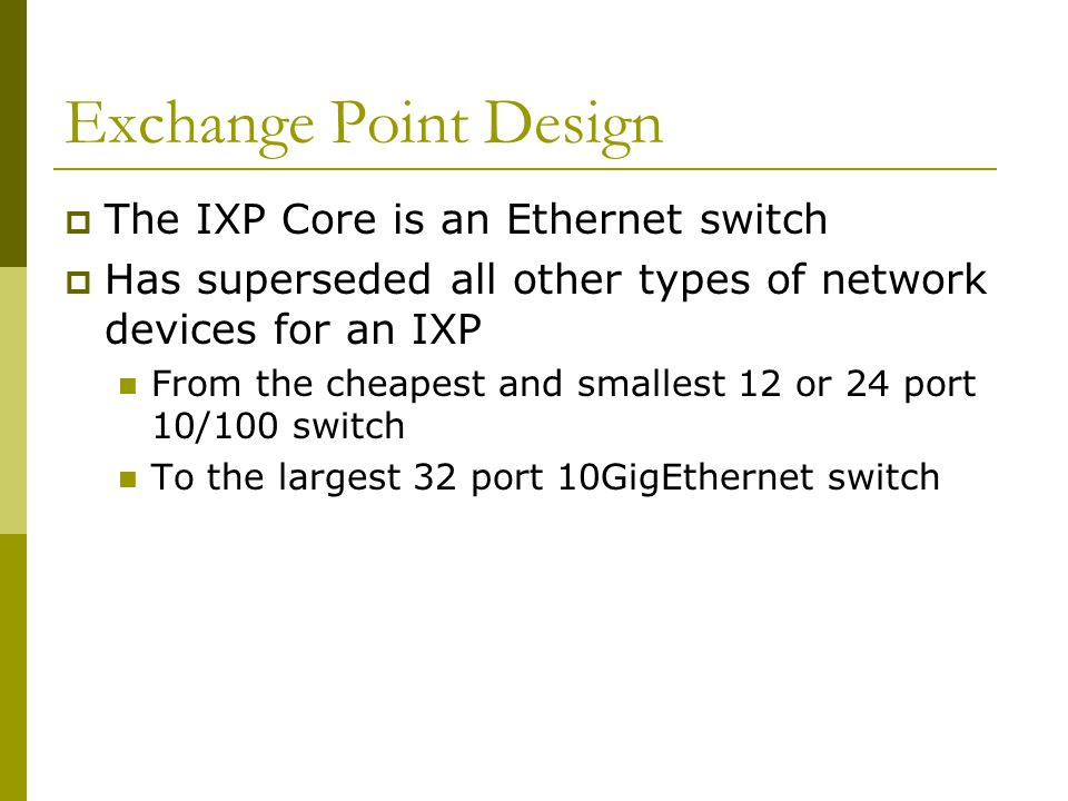 Exchange Point Design The IXP Core is an Ethernet switch