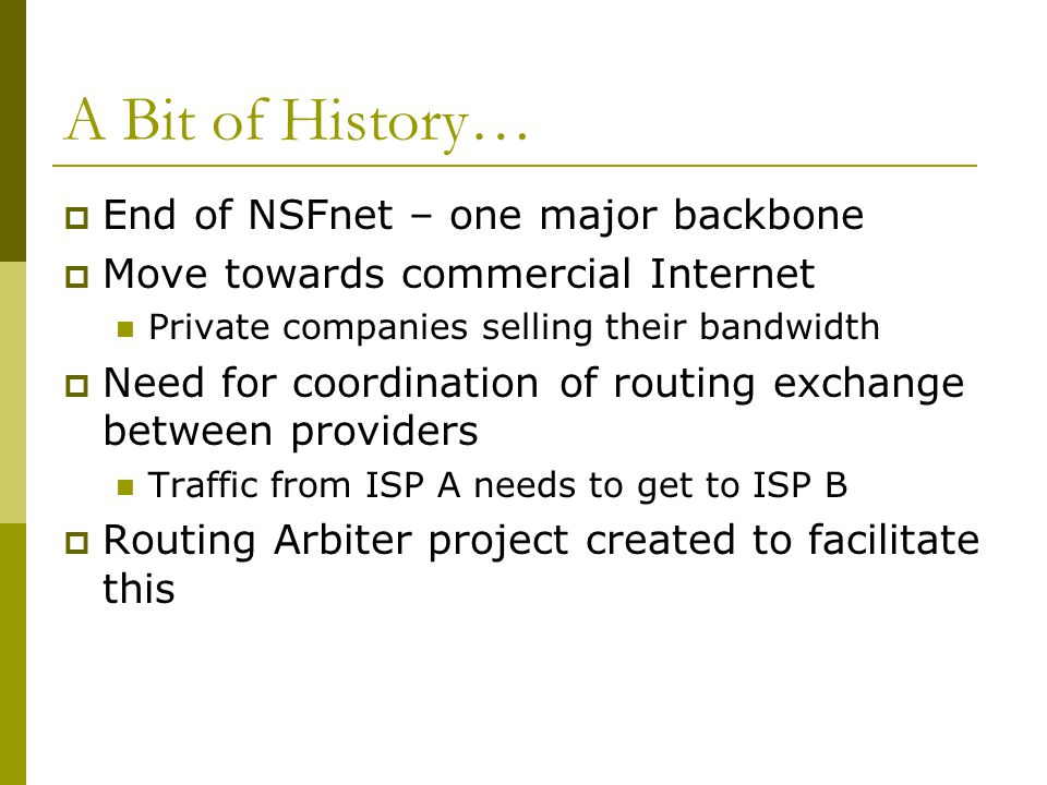 A Bit of History… End of NSFnet – one major backbone
