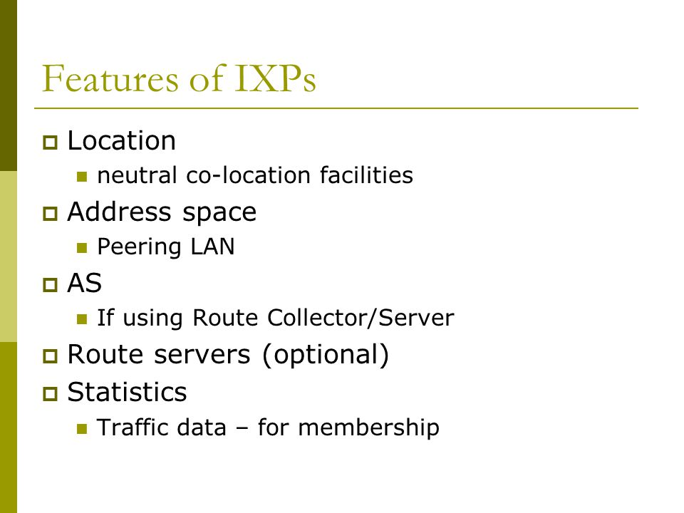 Features of IXPs Location Address space AS Route servers (optional)