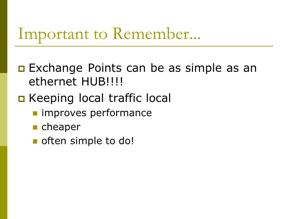 Important to Remember... Exchange Points can be as simple as an ethernet HUB!!!! Keeping local traffic local.