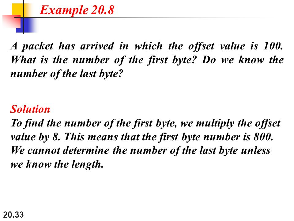 Example 20.8 A packet has arrived in which the offset value is 100. What is the number of the first byte Do we know the number of the last byte