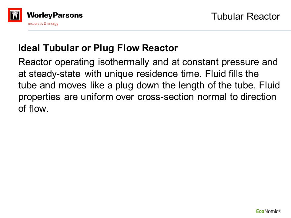 Tubular Reactor Ideal Tubular or Plug Flow Reactor.