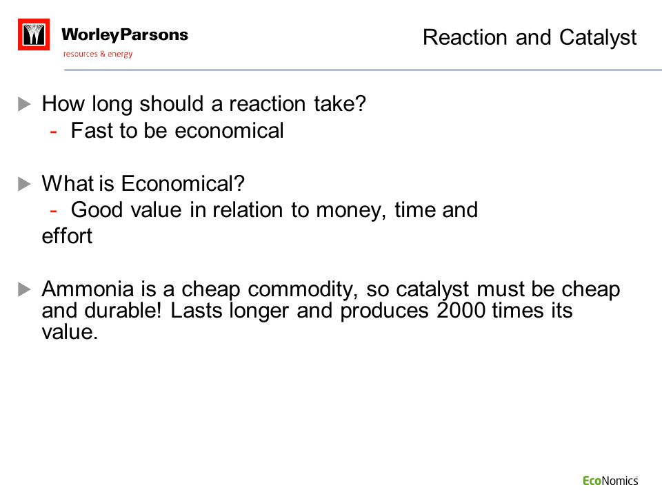 Reaction and Catalyst How long should a reaction take Fast to be economical. What is Economical