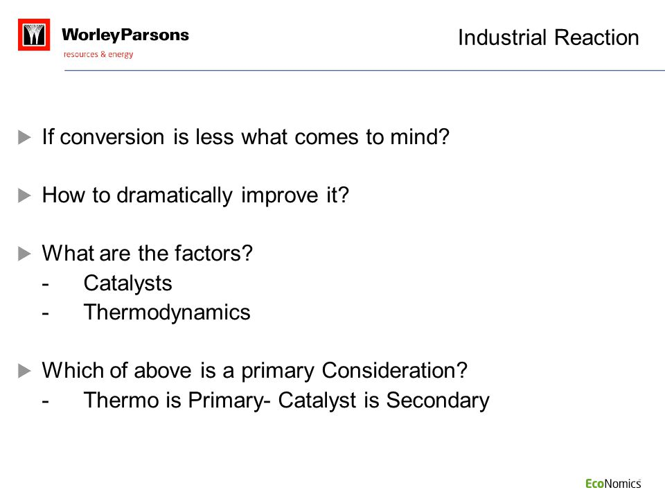 Industrial Reaction If conversion is less what comes to mind How to dramatically improve it What are the factors