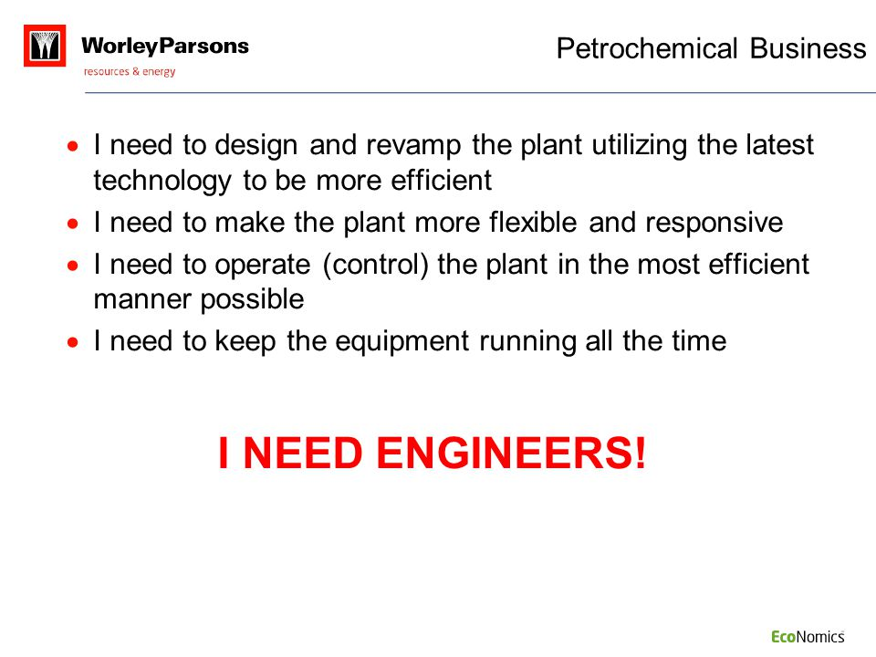 I NEED ENGINEERS! Petrochemical Business
